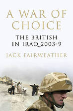 A War of Choice: The British in Iraq 2003-9. Jack Fairweather-ExLibrary