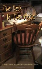 THE DESK IN THE ATTIC: Short Stories by Members of the Christian-ExLibrary