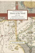 "Walter Ralegh's ""History of the World"" and the Historical Culture of the Late Re"