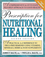 Prescription for Nutritional Healing : A Practical A-Z Reference by James Balch