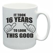 16th Novelty Birthday Gift Tea Mug It Too 16 Years To Look This Good Coffee Cup