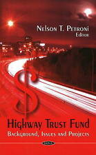 Highway Trust Fund: Background, Issues and Projects - New Book