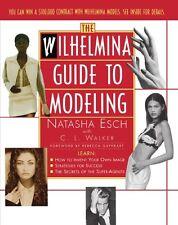 Wilhelmina Guide to Modeling by Natasha Esch, C.L. Walker