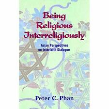 Being Religious Interreligiously: Asian Perspectives on - Paperback NEW Phan, Pe