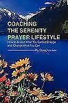 Coaching the Serenity Prayer Lifestyle: How to Accept What You Cannot Change and