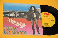 "LOREDANA BERTE 7"" 45 (NO LP ) GRIDA 1°ST ORIG 1977 EX+ TOP"