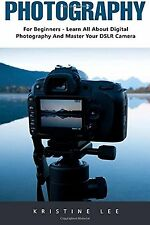Photography: For Beginners - Learn All About Digital Photography And... NEW BOOK