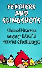 Feathers and Slingshots : The Ultimate Angry Bird's Trivia Challenge by James...