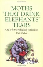 Moths That Drink Elephants' Tears: And other zoological curiosities, Very Good B