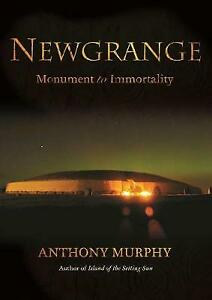 Newgrange: Monument to Immortality by Anthony Murphy (Paperback, 2012)