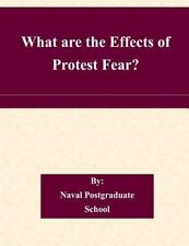 What Are the Effects of Protest Fear? by Naval Postgraduate Naval...