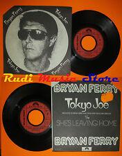 LP 45 7'' BRYAN FERRY Tokyo joe She's leaving home 1976 france POLYDOR cd mc dvd