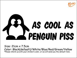 AS COOL AS PENGUIN PISS  funny reflective CAR STICKERS WINDOW DECAL BEST GIFT-