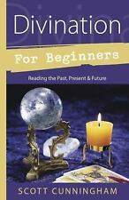 Divination for Beginners : Reading the Past, Present and Future by Scott...