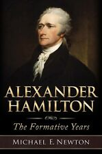 Alexander Hamilton: The Formative Years by Michael E. Newton BRAND NEW Hardcover