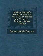 Modern Mexico's Standard Guide City Mexico Vicinity by Barrett Robert South