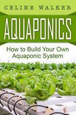Aquaponics: How to Build Your Own Aquaponic System by Céline Walker (2016,...