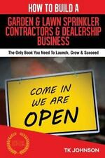 How to Build a Garden and Lawn Sprinkler Contractors and Dealership Business...