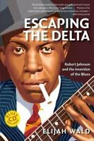 Escaping the Delta: Robert Johnson and the Invention of the Blues (Paperback or