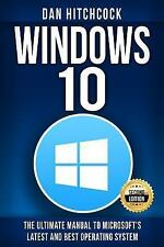 Windows 10 : The Ultimate Manual to Microsoft's Latest and Best Operating...