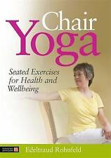 NEW Chair Yoga: Seated Exercises for Health and Wellbeing by Edeltraud Rohnfeld