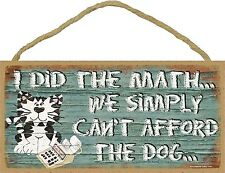"""I Did The Math We Simply Cant Afford The Dog Blue Funny Cat Sign Plaque 5""""x10"""""""