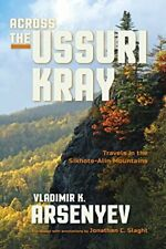 Across the Ussuri Kray: Travels in the Sikhote-Alin Mountains, A*senyev, K,
