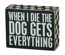 "PBK 5"" x 4"" Wood Wooden BOX SIGN ""When I Die The Dog Gets Everything"""