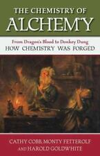 The Chemistry of Alchemy: From Dragon's Blood to Donkey Dung, How Chemistry Was
