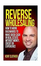 Reverse Wholesaling: How To Work Backwards To Make Quick Cash I... Free Shipping