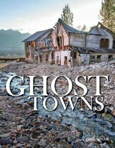 Ghost Towns by Chris McNab Abandoned Places Coffee Table Book Pictures Photos of
