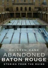 New listing Abandoned Baton Rouge : Stories from the Ruins, Paperback by Kane, Colleen, B...