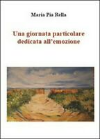 Una giornata particolare dedicata all'emozione,  di M. Pia Rella,  2012  - ER