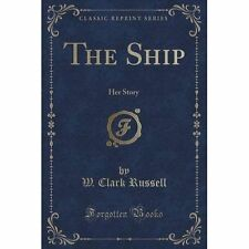 The Ship: Her Story (Classic Reprint) by W Clark Russell (Paperback /...