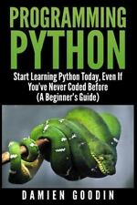 Programming Python : Start Learning Python Today, Even If You've Never Coded...