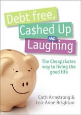 CATH ARMSTRONG & LEA-ANNE BRIGHTON - DEBT FREE, CA$HED CASHED UP & LAUGHING