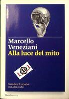 ALLA LUCE DEL MITO Marcello Veneziani edizioni Marsilio 2017