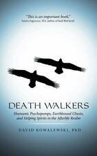 Death Walkers : Shamanic Psychopomps, Earthbound Ghosts, and Helping Spirits ...