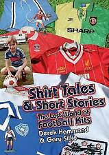 Shirt Tales and Short Stories: The Lost World of Classic Football Kits (Got, Not