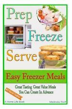 A Home Life Book: Prep Freeze Serve: Easy Freezer Meals : Great Tasting,...