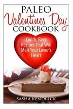 Paleo Valentine's Day Cookbook : Quick, Easy Recipes That Will Melt Your...
