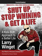 Shut Up, Stop Whining & Get a Life: A Kick-Butt Approach to a Better Life from S
