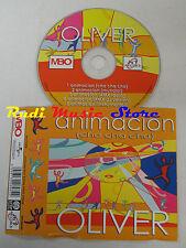 CD Singolo OLIVER Animacion cha cha cha 2006 UNIVERSAL MBO 3006982  (S4)