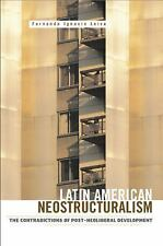 Latin American Neostructuralism : The Contradictions of Post-Neoliberal...