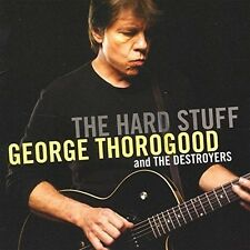 George Thorogood & Destroyers: The Hard Stuff: NEW SEALED CD ALBUM