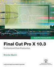Final Cut Pro X 10.3 - Apple Pro Training Series: Professional...