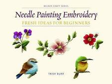 Needle Painting Embroidery: Fresh Ideas For Beginners by Trish Burr | Paperback