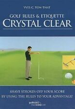NEW - Golf Rules & Etiquette Crystal Clear by Ton-That, Yves C.