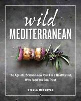 Wild Mediterranean : The Age-Old, Science-New Plan for a Healthy Gut, With Fo...