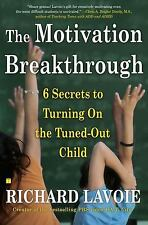 The Motivation Breakthrough : 6 Secrets to Turning on the Tuned-Out Child by...